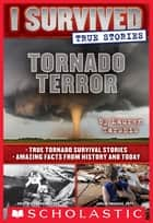 Tornado Terror (I Survived True Stories #3) ebook by Lauren Tarshis