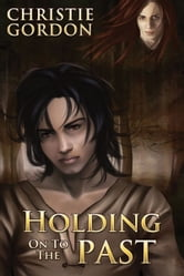 Holding on to the Past ebook by Christie Gordon