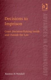 Decisions to Imprison - Court Decision-Making Inside and Outside the Law ebook by Mr Rasmus H Wandall,Professor David Nelken