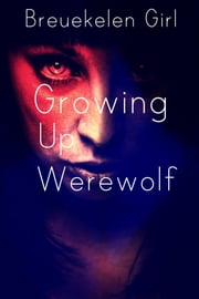 Growing Up Werewolf ebook by Breukelen Girl