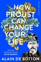 How Proust Can Change Your Life ekitaplar by Alain De Botton