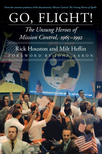 Go, Flight! - The Unsung Heroes of Mission Control, 1965–1992 ebook by Rick Houston,Milt Heflin