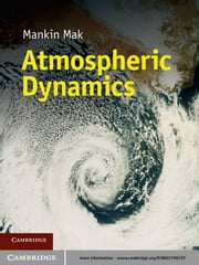 Atmospheric Dynamics ebook by Mankin Mak