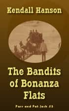 The Bandits of Bonanza Flats - Farr and Fat Jack, #5 ebook by Kendall Hanson