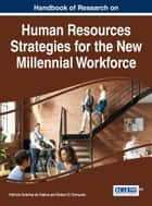 Handbook of Research on Human Resources Strategies for the New Millennial Workforce ebook by Patricia Ordoñez de Pablos, Robert D. Tennyson
