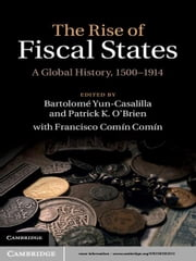 The Rise of Fiscal States - A Global History, 1500–1914 ebook by Bartolomé Yun-Casalilla,Professor Patrick K. O'Brien,Francisco Comín Comín