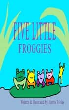 Five Little Froggies ebook by Harris Tobias