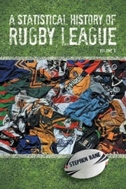 A Statistical History of Rugby League - Volume V ebook by Stephen Kane