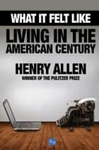 What It Felt Like: Living in the American Century ebook by