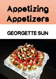Appetizing Appetizers ebook by Georgette Sun