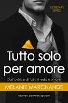 Tutto solo per amore ebook by Melanie Marchande