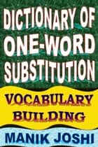Dictionary of One-word Substitution: Vocabulary Building ebook by Manik Joshi