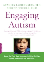 Engaging Autism - Using the Floortime Approach to Help Children Relate, Communicate, and Think ebook by Stanley I. Greenspan,Serena Wieder