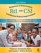 Response to Intervention and Continuous School Improvement - How to Design, Implement, Monitor, and Evaluate a Schoolwide Prevention System ebook by Victoria L. Bernhardt, Connie L. Hébert