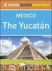The Rough Guide Snapshot Mexico: The Yucatán ebook by Rough Guides