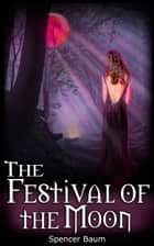 The Festival of the Moon (Girls Wearing Black: Book Two) ebook by Spencer Baum