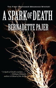 A Spark of Death - A Professor Bradshaw Mystery ebook by Bernadette Pajer