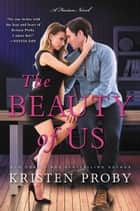 The Beauty of Us - A Fusion Novel eBook by Kristen Proby