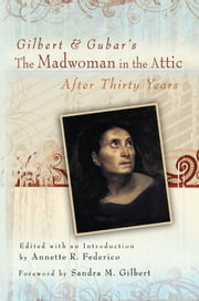 Gilbert and Gubar's The Madwoman in the Attic after Thirty Years ebook by Annette R. Federico,Sandra M. Gilbert,Sandra M. Gilbert