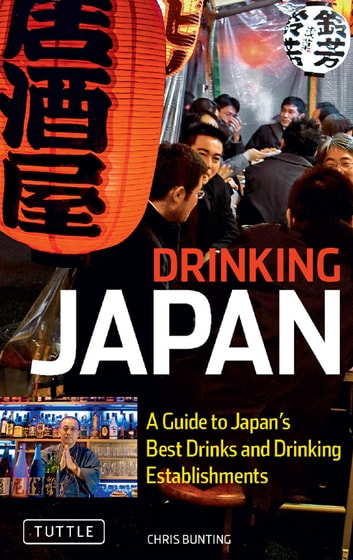 Drinking Japan - A Guide to Japan's Best Drinks and Drinking Establishments ebook by Chris Bunting