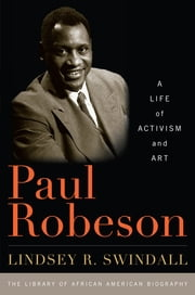 Paul Robeson - A Life of Activism and Art ebook by Lindsey R. Swindall