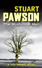 The Mushroom Man - The riveting Yorkshire crime series ebook by