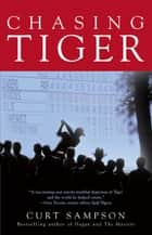 Chasing Tiger ebook by Curt Sampson