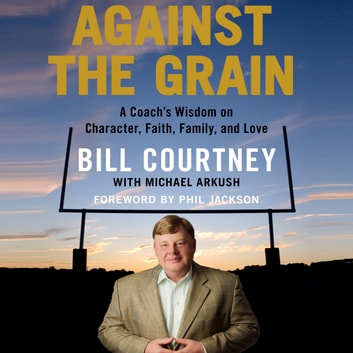 Against the Grain - A Coach's Wisdom on Character, Faith, Family, and Love audiobook by Bill Courtney