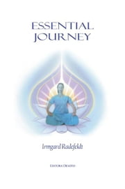 Essential Journey - Exaltation of existence for spiritual enlightenment. ebook by Irmgard Radefeldt