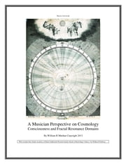A Musician Perspective on Cosmology: Consciousness and Fractal Resonance Domains ebook by William R Meehan