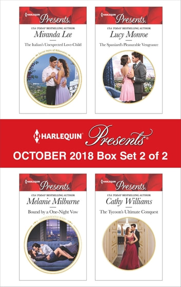 Harlequin Presents October 2018 - Box Set 2 of 2 - The Italian's Unexpected Love-Child\Bound by a One-Night Vow\The Spaniard's Pleasurable Vengeance\The Tycoon's Ultimate Conquest ebook by Miranda Lee,Melanie Milburne,Lucy Monroe,Cathy Williams,Zara Cox