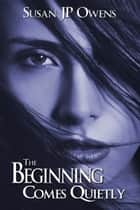 The Beginning Comes Quietly ebook by Susan JP Owens