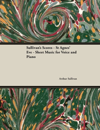Sullivan's Scores - St Agnes' Eve - Sheet Music for Voice and Piano ebook by Arthur Sullivan