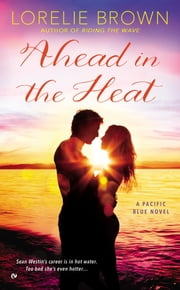 Ahead in the Heat - A Pacific Blue Novel ebook by Lorelie Brown