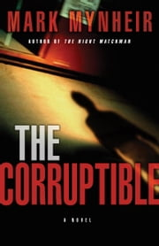 The Corruptible - A Ray Quinn Mystery ebook by Mark Mynheir