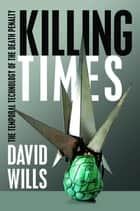 Killing Times - The Temporal Technology of the Death Penalty ebook by David Wills