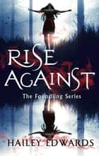 Rise Against - A Foundling novel ebook by Hailey Edwards