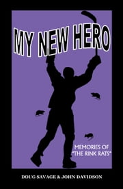 "MY NEW HERO - Memories of ""The Rink Rats"" ebook by DOUG SAVAGE,JOHN DAVIDSON"