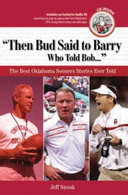 """Then Bud Said to Barry, Who Told Bob. . ."": The Best Oklahoma Sooners Stories Ever Told ebook by Snook, Jeff"