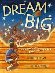 Dream Big - Michael Jordan and the Pursuit of Olympic Gold (with audio recording) ebook by Deloris Jordan, Barry Root