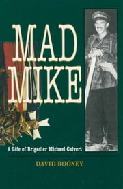 Mad Mike - Biography of Brigadier Michael Calvert ebook by David Rooney