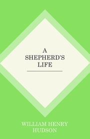 A Shepherd's Life ebook by William Henry Hudson