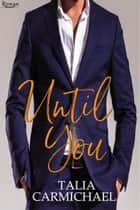 Until You - Rowan, #24 ebook by Talia Carmichael
