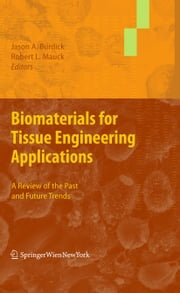 Biomaterials for Tissue Engineering Applications - A Review of the Past and Future Trends ebook by Jason A. Burdick, Robert L. Mauck