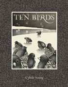 Ten Birds ebook by Cybele Young