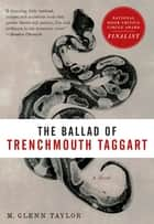 The Ballad of Trenchmouth Taggart - A Novel ebook by Glenn Taylor