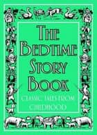 The Bedtime Story Book - Classic Tales From Childhood ebook by Buster Books