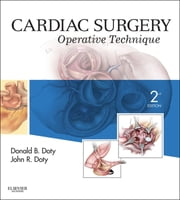 Cardiac Surgery - Operative and Evolving Technique ebook by Donald B. Doty,John R. Doty