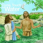 Come, Touch the Water - A Storybook About Jesus' Baptism ebook by Daphna Flegal