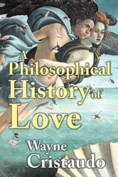 A Philosophical History of Love ebook by Wayne Cristaudo